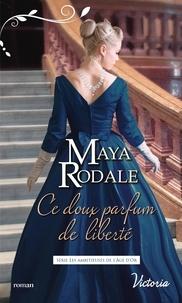 Maya Rodale - Les ambitieuses de l'Age d'Or Tome 2 : Ce doux parfum de liberté.
