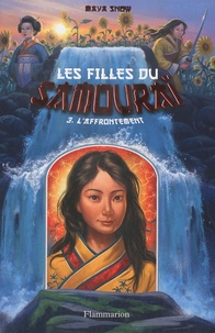 Maya Snow - Les filles du samouraï Tome 3 : L'affrontement.