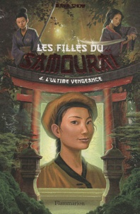 Maya Snow - Les filles du samouraï Tome 4 : L'ultime vengeance.