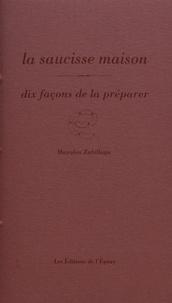 Mayalen Zubillaga - La saucisse maison - Dix façons de la préparer.