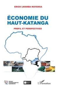 Mayanga erick Lwamba - Economie du Haut-Katanga - Profil et perspectives.