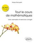 Mayeul Bacquelin - Tout le cours de mathématiques BCPST 1re année - Avec exercices corrigés.