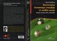 Mayeul Kauffmann - Gouvernance économique mondiale et conflits armés : Banque mondiale, FMI et GATT-OMC.