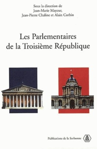 Jean-Pierre Chaline - Les Parlementaires de la Troisème République.