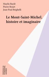Maylis Baylé et Pierre Bouet - Le Mont-Saint-Michel, histoire et imaginaire.