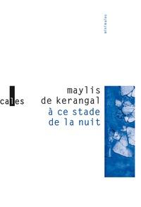 Maylis de Kerangal - A ce stade de la nuit.