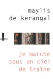 Maylis de Kerangal - Je marche sous un ciel de traîne.