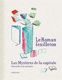 Maylis de Kerangal et Jakuta Alikavazovic - Le roman-feuilleton : les mystères de la capitale - Marseille et le territoire.