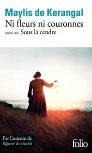 Maylis de Kerangal - Ni fleurs ni couronnes - Suivi de Sous la cendre.