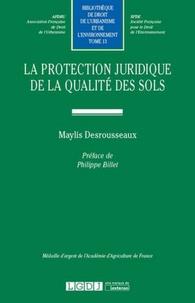 Maylis Desrousseaux - La protection juridique de la qualité des sols.