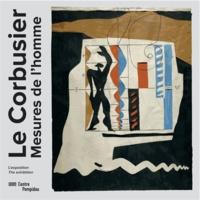 Le Corbusier, mesures de lhomme - Exposition, Paris, Centre national dart et de culture Georges Pompidou, du 29 avril au 3 août 2015.pdf