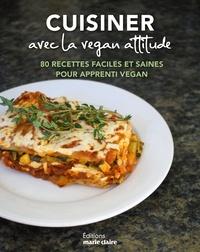 Histoiresdenlire.be Cuisiner avec la vegan attitude - Plus de 70 recettes faciles et saines pour apprenti vegan Image