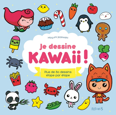 Je dessine Kawaii !. Plus de 80 dessins étape par étape