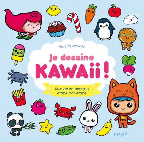 Je dessine kawaii !. Plus de 80 dessins étape par étape