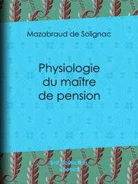Mazabraud de Solignac et Théodore Maurisset - Physiologie du maître de pension.