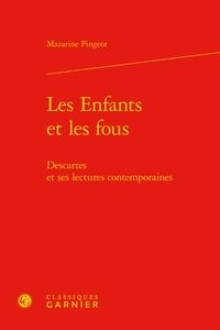 Les enfants et les fous- Descartes et ses lectures contemporaines - Mazarine Pingeot |