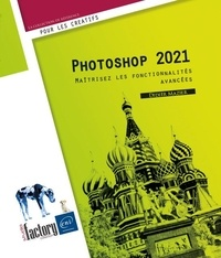Mazier Didier - Photoshop 2021 - Maîtrisez les fonctionnalités avancées.