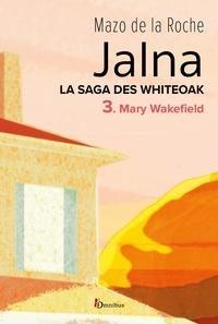 Mazo de La Roche - La Saga des Jalna – T.3 – Mary Wakefield.