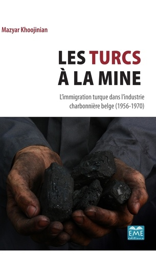 Mazyar Khoojinian - Les Turcs à la mine - L'immigration turque dans l'industrie charbonnière belge (1956-1970).