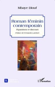 Mbaye Diouf - Roman féminin contemporain - Figurations et discours.