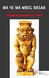 Mbombog Bakang Ba Tonjé - Ma yé ma Mbog Basaa - Hi ngañgana.