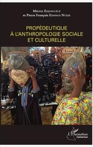 Mbonji Edjenguèlè et Pierre François Edongo Ntede - Propédeutique à l'anthropologie sociale et culturelle.