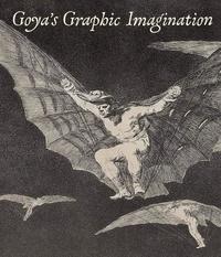 Mcdonald Mark et Ceron peña Mercedes - Goya graphic imagination.
