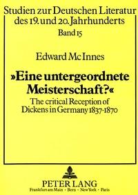 Mcinnes Jean - 'Eine untergeordnete Meisterschaft?' - The critical Reception of Dickens in Germany 1837-1870.
