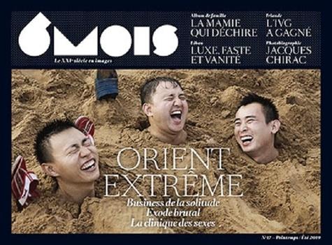 Léna Mauger et Marion Quillard - 6 mois, le XXIe siècle en images N° 17, printemps/été : Orient extrême.