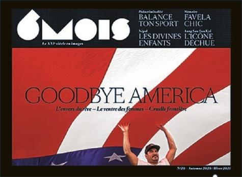 6 mois, le XXIe siècle en images N° 20, automne-hiver Goodbye America. L'envers du rêve, le ventre des femmes, cruelle frontière