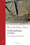 Mouchir Basile Aoun - Anthropologies croisées - Essai sur l'interculturalité arabe.