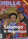 Anne Soupa et  Collectif - Biblia N° 56, Février 2007 : Salomon le Magnifique.