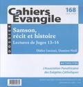 Didier Luciani et Damien Noël - Cahiers Evangile N° 168, juin 2014 : Samson : récit et histoire - Lectures de Juges 13-16.