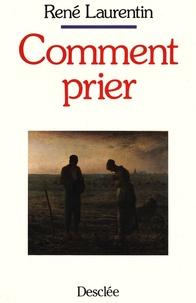 René Laurentin - Comment prier.
