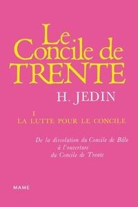 Hubert Jedin - Histoire du Concile de Trente - Tome 1, La lutte pour le concile.