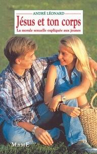 André et  Léonard - Jésus et ton corps - La morale sexuelle expliquée aux jeunes.