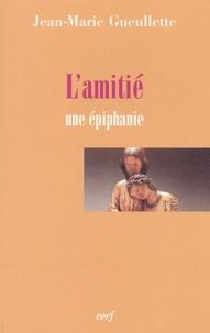 Jean-Marie Gueullette - L'amitié - Une épiphanie.