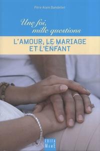 Alain Bandelier - L'amour, le mariage, l'enfant.