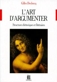 Gilles Declercq - L'art d'argumenter - Structures réthoriques et littéraires.