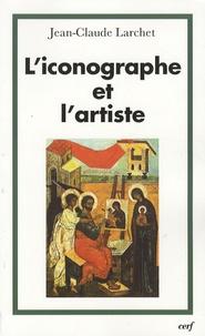 Jean-Claude Larchet - L'iconographe et l'artiste.