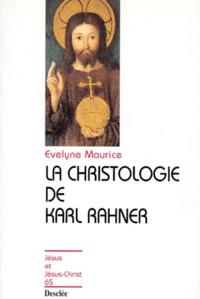 Evelyne Maurice - La christologie de Karl Rahner.
