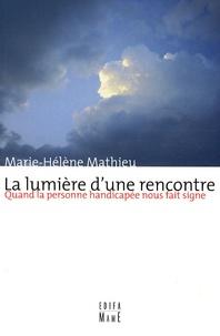 Marie-Hélène Mathieu - La lumière d'une rencontre - Quand la personne handicapée nous fait signe.