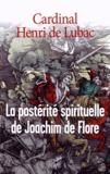 Henri de Lubac - La postérité spirituelle de Joachim de Flore - De Joachim à nos jours.