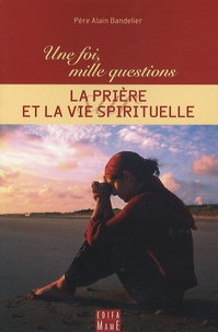 Alain Bandelier - La prière et la vie spirituelle.