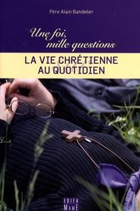 Alain Bandelier - La vie chrétienne au quotidien.