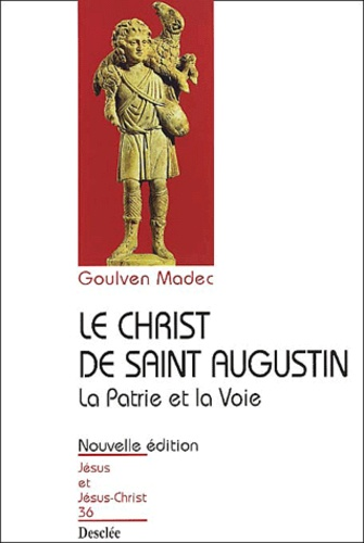 Le Christ de saint Augustin. La patrie et la voie