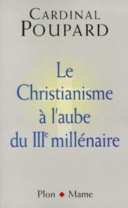 Paul Poupard - Le christianisme à l'aube du IIIe millénaire.