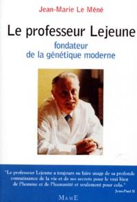Jean-Marie Le Méné - Le professeur Lejeune, fondateur de la génétique moderne.