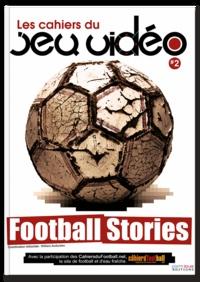 William Audureau - Les cahiers du jeu vidéo N° 2 : Football stories.