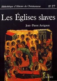 Jean-Pierre Arrignon - Les Eglises slaves - Des origines au XVe siècle.
